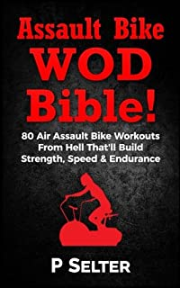 air bike wod bible 100 air assault bike workouts from hell thatll