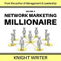 Become a Network Marketing Millionaire Audiobook by  Knight Writer Narrated by Richard Banks