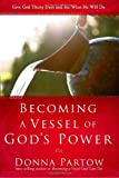 Becoming a Vessel of God's Power, Donna Partow, 1578569605