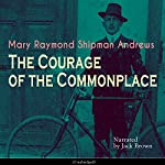 The Courage of the Commonplace | Mary Raymond Shipman Andrews