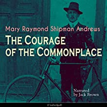 The Courage of the Commonplace Audiobook by Mary Raymond Shipman Andrews Narrated by Jack Brown