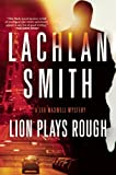 Lion Plays Rough, Lachlan Smith, 0802122167