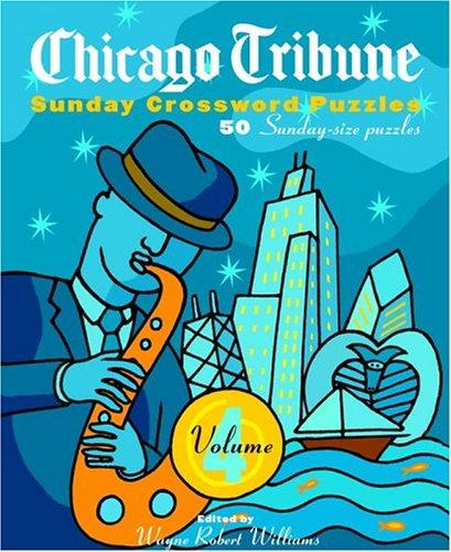 Chicago Tribune Sunday Crossword Puzzles  Volume 4  The Chicago Tribune