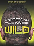 Expressing the Inner Wild: Tattoos, Piercings, Jewelry, and Other Body Art (Nonfiction - Young Adult)