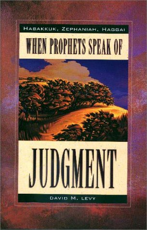 When Prophets Speak of Judgment : Habakkuk, Zephaniah, Haggai