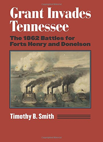 Grant Invades Tennessee: The 1862 Battles for Forts Henry and Donelson (Modern War Studies) (Fort Henry And Fort Donelson Civil War)