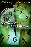 Always Six O'Clock, Phoeff Sutton, 0399143173