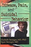 Disease, Pain, and Suicidal Behavior, Stenager, Elsebeth and Stenager, Egon, 078900111X