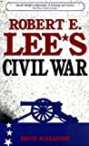 Robert E. Lee's Civil War, Bevin Alexander, 158062135X