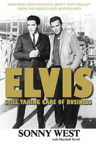 Elvis: Still Taking Care of Business: Memories and Insights About Elvis Presley From His Friend and Bodyguard (Elvis Presley Talk About The Good Times)