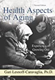 Health aspects of Aging : The Experience of Growing Old, Lesnoff-Caravaglia, Gari, 0398076960