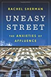 """Uneasy Street - The Anxieties of Affluence"" av Rachel Sherman"