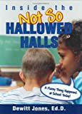 Inside the Not So Hallowed Halls, Dewitt R. Jones, 0976057204