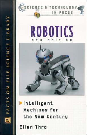 Robotics: Intelligent Machines for the New Century (Science and Technology in Focus)