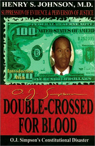 - Double-Crossed for Blood: O. J. Simpson's Constitutional Disaster- Suppression of Evidence & Perversion of Justice