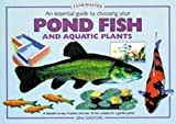 Essential Guide to Choosing Your Pond Fish and Aquatic Plants, Gina Sandford, 0764152718