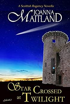 Star Crossed at Twilight: A Scottish Regency Novella by [Maitland, Joanna]