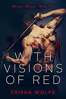 With Visions of Red: Broken Bonds, Book Two by [Wolfe, Trisha]