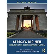 Africa's Big Men: Predatory State-Society Relations in Africa (Global Africa)