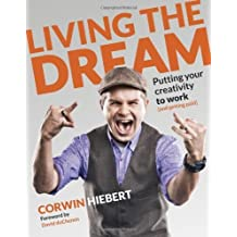Living the Dream: Putting your creativity to work (and getting paid) (Voices That Matter) by Corwin Hiebert (2012-11-25)