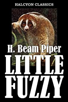 Little Fuzzy by H. Beam Piper (Unexpurgated Edition) (Halcyon Classics) by [Piper, H. Beam]