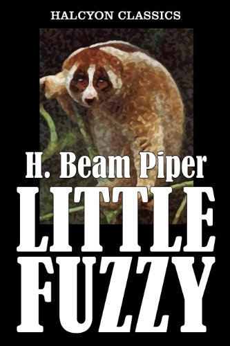 Little Fuzzy by H. Beam Piper (Unexpurgated Edition) (Halcyon Classics)
