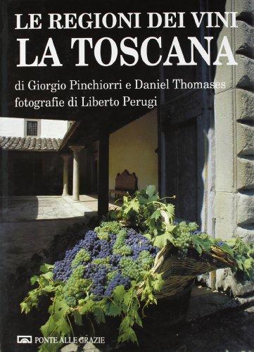Le regioni dei vini: La Toscana (Italian Edition) by Ponte alle Grazie