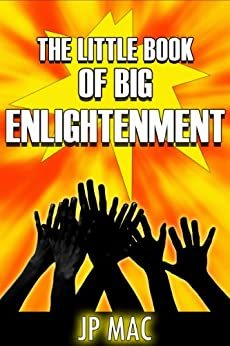 The Little Book of Big Enlightenment by [Mac, JP]