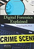 Digital Forensics Explained, Greg Gogolin, 1439874956
