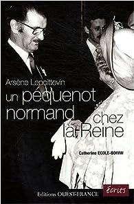 Arsène Lepoittevin, un péquenot normand chez la Reine par Catherine Ecole-Boivin