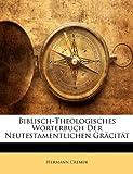 Biblisch-Theologisches Wörterbuch der Neutestamentlichen Gräcität, Hermann Cremer, 1149840277