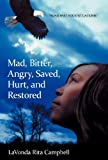 Mad, Bitter, Angry, Saved, Hurt, and Restored, Lavonda Rita Campbell, 1449744885
