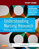 Study Guide for Understanding Nursing Research : Building an Evidence-Based Practice, Grove, Susan K. and Gray, Jennifer R., 1455772534