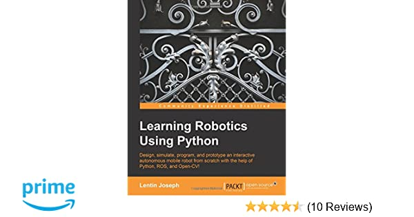 Learning Robotics Using Python: Lentin Joseph: 9781783287536: Amazon