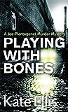 Playing With Bones: Number 2 in series (Joe Plantagenet)