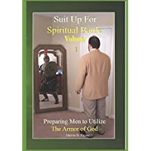 Suit Up for Spiritual Battle: Volume 1: Preparing Men to Utilize the Armor of God (The Suit Up Series by Conqueror Ministries)