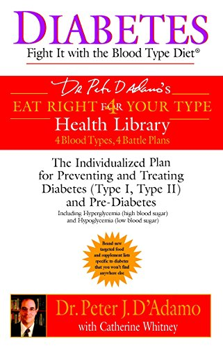 Diabetes: Fight It with the Blood Type Diet: The Individualized Plan for Preventing and Treating Diabetes (Type I, Type II) and Pre-Diabetes (Eat Right 4 Your Type) (Best Exercise For Blood Type O Positive)