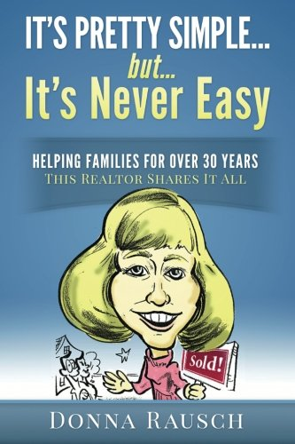 It's pretty simple....but, it's never easy: Helping Families For Over 30 Years, This Realtor Shares It All PDF