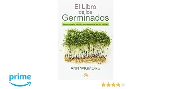 El Libro De Los Germinados (Salud natural): Amazon.es: Ann Wigmore, Rafael Boró Díaz: Libros