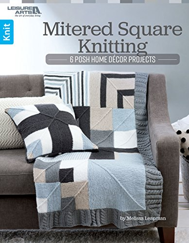 Mitered Square Knitting: 6 Posh Home Décor Projects