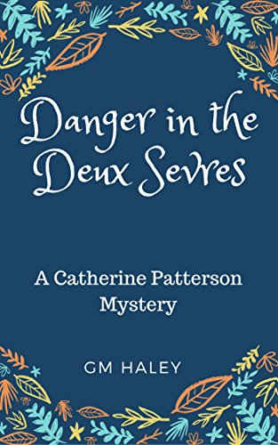 DANGER IN THE DEUX SEVRES: A Catherine Patterson mystery (Catherine Patterson Mysteries Book 1)