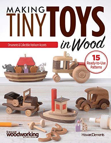 Making Tiny Toys in Wood: Ornaments & Collectible Heirloom Accents (Fox Chapel Publishing) 15 Ready-to-Use Patterns (Wooden Toy Making)