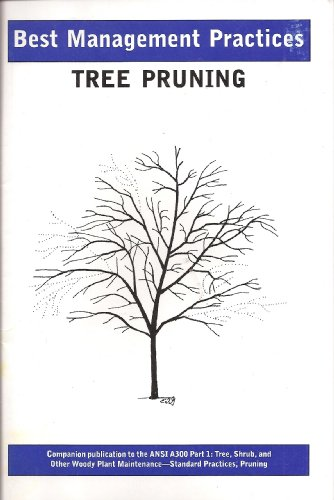 Best Management Practices: Tree Pruning (Companion Publication to the ANSI A300 Part 1: Tree, Shrub, and Other Woody Plant Maintainance - Standard Practices, Pruning)