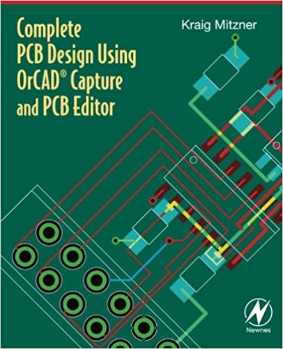 Complete Pcb Design Using Orcad Capture And Pcb Editor Mitzner Kraig 9780750689717 Amazon Com Books