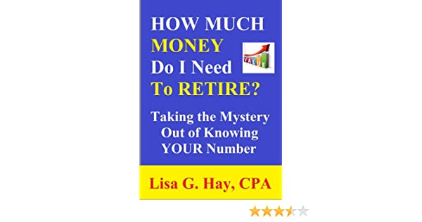 How Much Money Do I Need to Retire? Taking the Mystery Out of Knowing Your Number