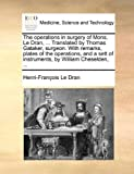 The Operations in Surgery of Mons le Dran, Translated by Thomas Gataker, Surgeon with Remarks, Plates of the Operations, and a Sett of Instrumen, Henri-François Le Dran, 1170667643