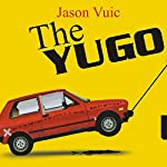 The Yugo: The Rise and Fall of the Worst Car in History | Jason Vuic
