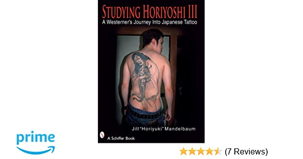 24bc74072 Studying Horiyoshi III: A Westerner's Journey into Japanese Tattoo  (Schiffer Book) (No. 3): Jill