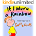 Children's Books: IF I WERE A RAINBOW (Fanciful, Rhyming Bedtime Story/Picture Book, About Imagination, Colors, and Sharing, for Beginner Readers, with 25 Illustrations, Ages 2-7)