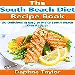 South Beach Diet Recipe Book: 50 Delicious & Easy South Beach Diet Recipes | Daphne Taylor